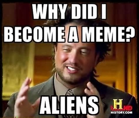 Meme Generator Aliens Guy - ancient aliens history channel