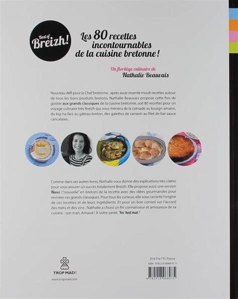mad鑽e cuisine livre best of breizh les incontournables de la cuisine bretonne les 80 recettes incontournables de la cuisine bretonne nathalie beauvais