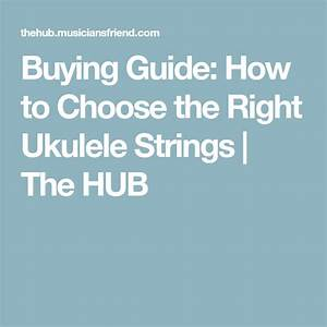 How To Choose The Right Strings For Your Ukulele