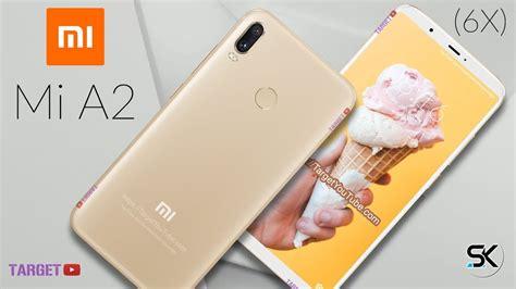 xiaomi mi a2 mi 6x look phone specifications and price 2018 sak