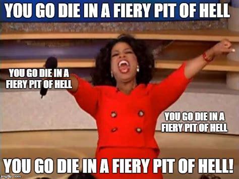 Go Die Meme - oprah you get a meme imgflip