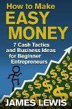 easy money  cash tactics  small business ideas  beginner entrepreneurs