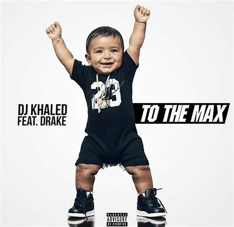Dj Khaled's New Song 'to The Max' Featuring Drake Is On