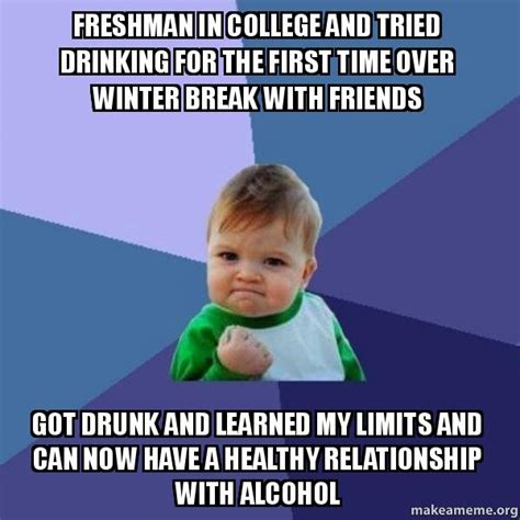 Winter Break Meme - freshman in college and tried drinking for the first time over winter break with friends got