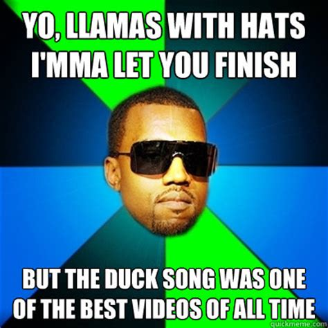 The Meme Song - yo llamas with hats i mma let you finish but the duck song was one of the best videos of all