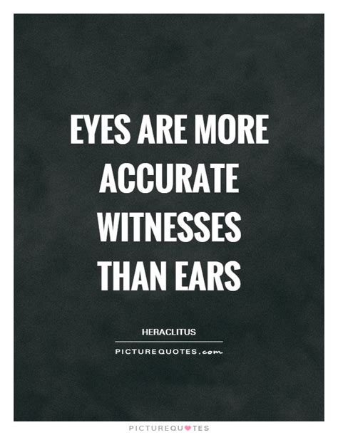 eyes   accurate witnesses  ears picture quotes