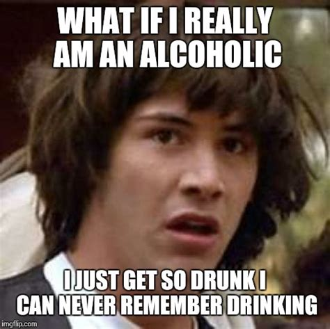 Alcholic Meme - unaware alcoholic imgflip