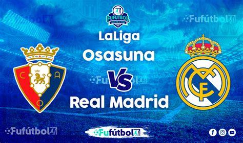 Osasuna vs Real Madrid en VIVO Online y en DIRECTO la Liga ...