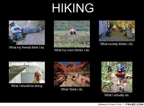 Hiking Memes - hiking meme generator what i do funny pinterest