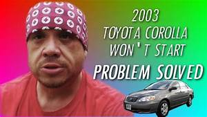 2003 Toyota Corolla Won U0026 39 T Start Problem Solved