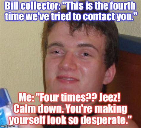 Bill Collector Meme - 10 guy meme imgflip