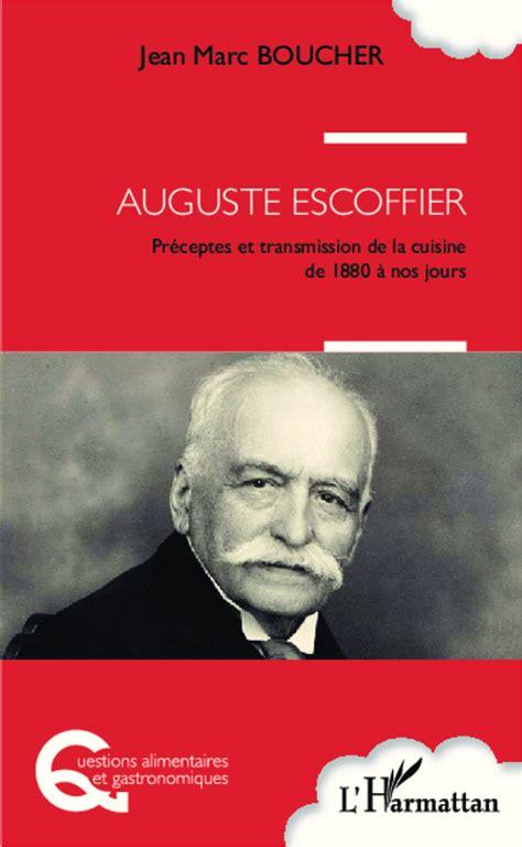 livre cuisine escoffier auguste escoffier préceptes et transmission de la