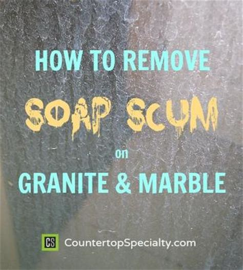 how to remove soap scum on granite marble
