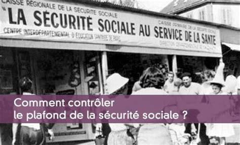 plafonds de la securite sociale contr 244 ler le plafond de la s 233 curit 233 sociale