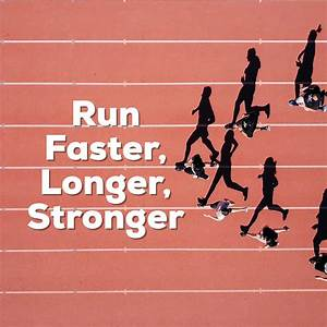 How, To, Run, Faster, Longer, And, Stronger