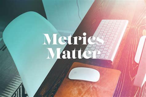 metrics matter  boss