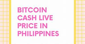 Bitcoin Cash Live Price Chart 1 Bch To Php Convert Bitcoin Cash To Php Bitcoin Cash