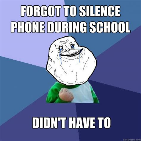 Forgot Phone Meme - forgot to silence phone during school didn t have to forever alone success kid quickmeme