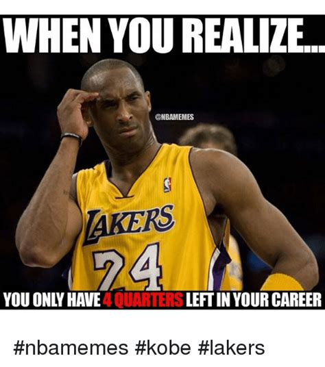 Lakers Memes - when you realize rs you onivhawe 4 quarters leftin your career nbamemes kobe lakers basketball