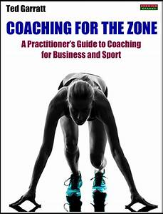 Coaching For The Zone  A Practitioner U0026 39 S Guide To Coaching