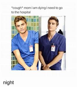 *Cough Mom Am Dying I Need to Go to the Hospital Night ...