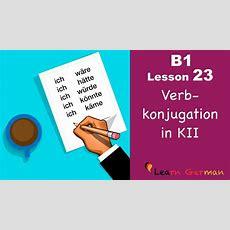 B1  Lesson 23  Konjunktiv Ii  Verbkonjugation  Learn German Intermediate Youtube