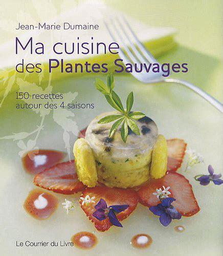 cuisine des plantes sauvages ma cuisine des plantes sauvages jean dumaine