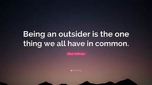 """Alice Hoffman Quote: """"Being an outsider is the one thing ..."""