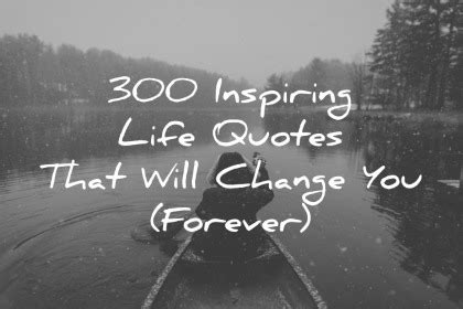 Inspiring Life Quotes That Will Change You Forever