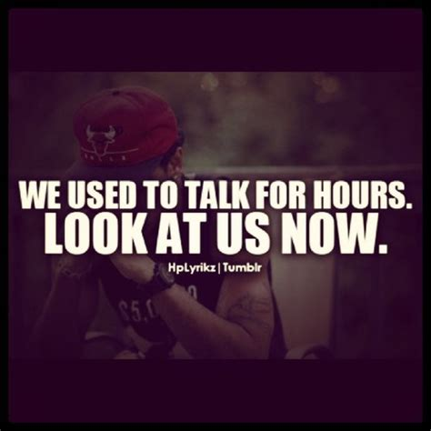 We Used To Talk For Hours Look At Us Now