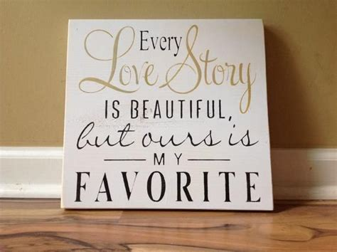 Every love story is beautiful/wedding sign/anniversary