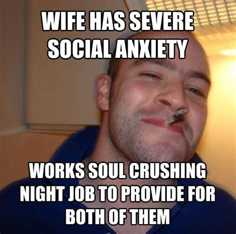 Social Anxiety Memes - livememe com good guy greg
