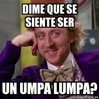 Umpa Lumpa Meme - meme willy wonka dime que se siente ser un umpa lumpa 1466982