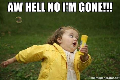 Aw Meme - aw hell no i m gone little girl running away meme generator