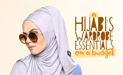 Wardrobe Basics On A Budget by Get More For Less Hijabi S Wardrobe Essentials On A