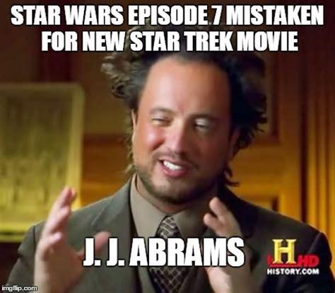 Star Wars 7 Memes - j j abrams imgflip