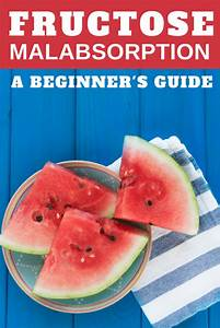 Fructose Malabsorption A Beginner 39 S Guide To Treatment