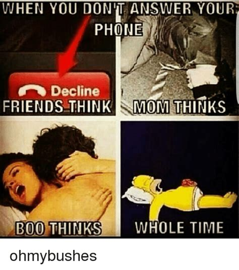 Answer Your Phone Meme - when you don t answer your phone decline friends think mom thinks b00 thinks whole time