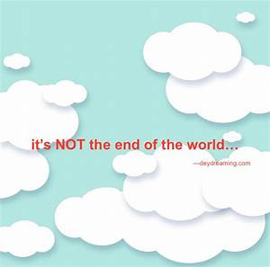 unless it is the end of the world… – deydreaming