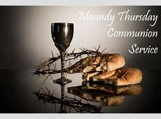 Maundy Thursday and Holy Communion Service