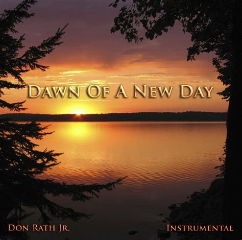 Dawn Of A New Day  The Cd  Don Rath Jr