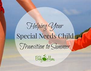 Helping Your Special Needs Child Transition to Summer {8 ...