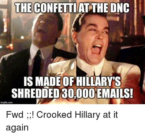 Crooked Hillary Memes - the confetti at the dnc is made of hillary s shredded 30000 emails imgflipcom fwd crooked