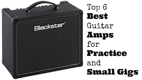Top 6 Best Guitar Amps for Practice and Small Gigs
