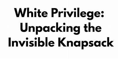 Privilege Peggy Mcintosh Knapsack Invisible Unpacking