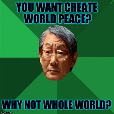 Of Peace Meme - high expectations asian father on world peace d imgflip