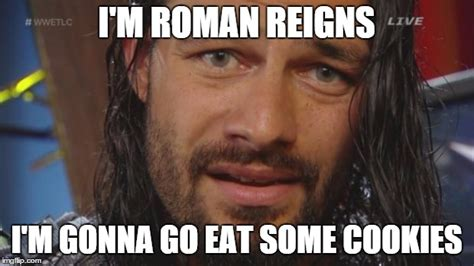 Roman Reigns Memes - roman really loves cookies imgflip