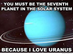 You Must Be The Seventh Planet In The Solar System ...