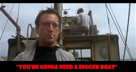 Film Quote We Re Gonna Need A Bigger Boat by 50 Of The Greatest Film Quotes Of All Time