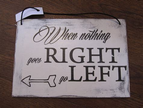 Holzschild-when Nothing Goes Right Go Left
